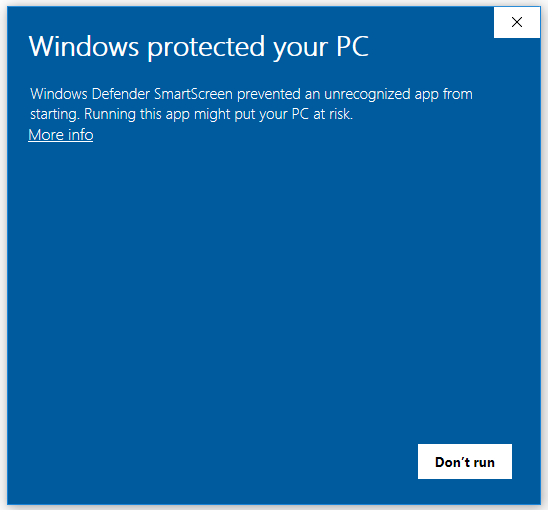 Windows protected your PC. Windows Defender SmartScreen prevented an unrecognized app from starting. Running this app might put your PC at risk. Link: More info. Button: Don't run.