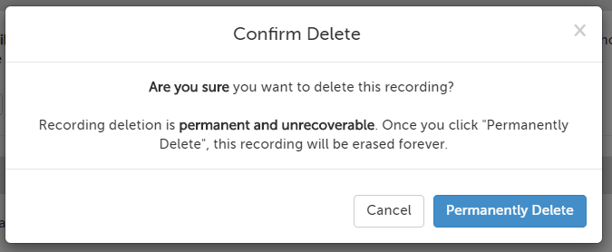 "Confirm Delete: Are you sure you want to delete this recording? Recording deletion is permanent and unrecoverable. Once you click ""Permanently Delete"", this recording will be erased forever."
