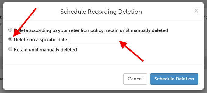 "Schedule Recording Deletion message; options: ""Delete according to your retention policy: retain until manually deleted"", ""Delete on a specific date: [blank]"", ""Retain until manually deleted"", and two buttons: ""Cancel"" and ""Schedule Deletion"""
